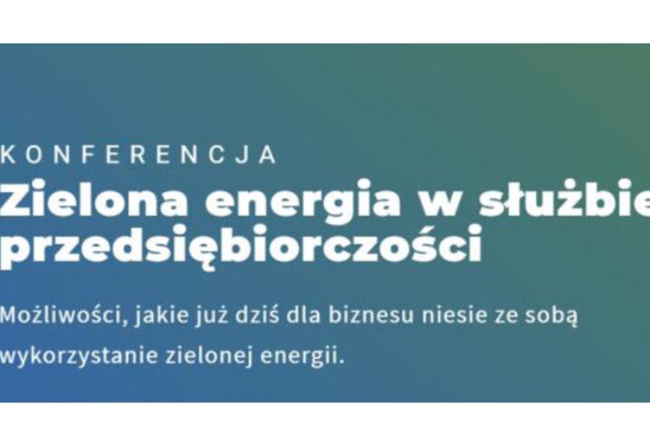 """KONFERENCJA """"Zielona energia w służbie przedsiębiorczości"""""""